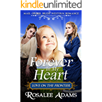Mail Order Bride: Forever In My Heart: Sweet, Clean, Inspirational Western Historical Romance