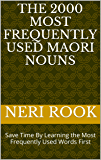The 2000 Most Frequently Used Maori Nouns: Save Time By Learning the Most Frequently Used Words First