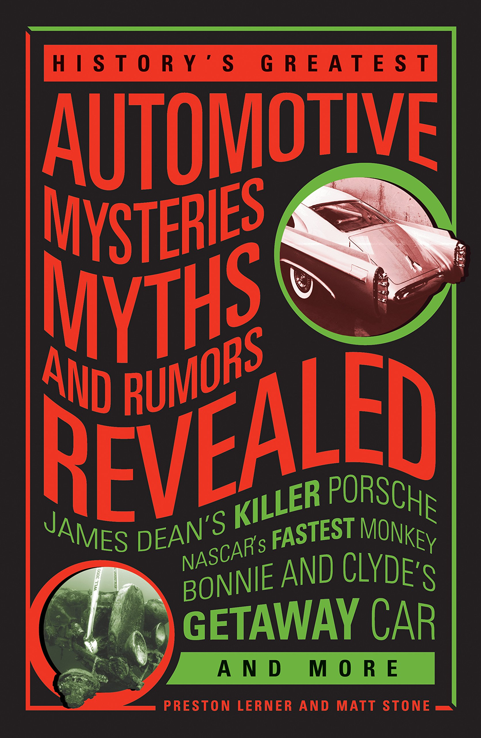 Download History's Greatest Automotive Mysteries, Myths, and Rumors Revealed: James Dean's Killer Porsche, NASCAR's Fastest Monkey, Bonnie and Clyde's Getaway Car, and More ebook