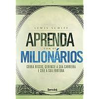 Aprenda com os Milionários. Corra Riscos, Gerencie a Sua Carreira e Crie a Sua Fortuna