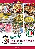 MIXtipp: Ricette per le tue Feste (italiano): Cucinare con Bimby TM5 und TM31 (Kochen mit dem Thermomix) (Italian Edition)