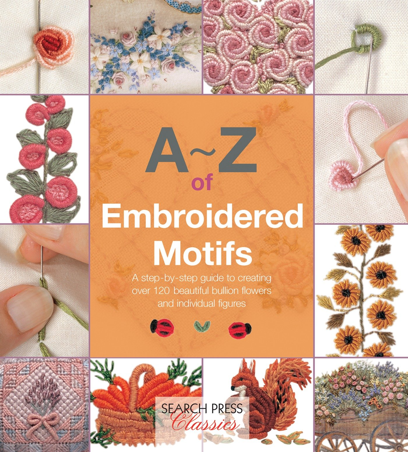 A-Z of Embroidered Motifs: A Step-by-Step Guide to Creating Over 120 Beautiful Bullion Flowers and Individual Figures (A-Z of Needlecraft)