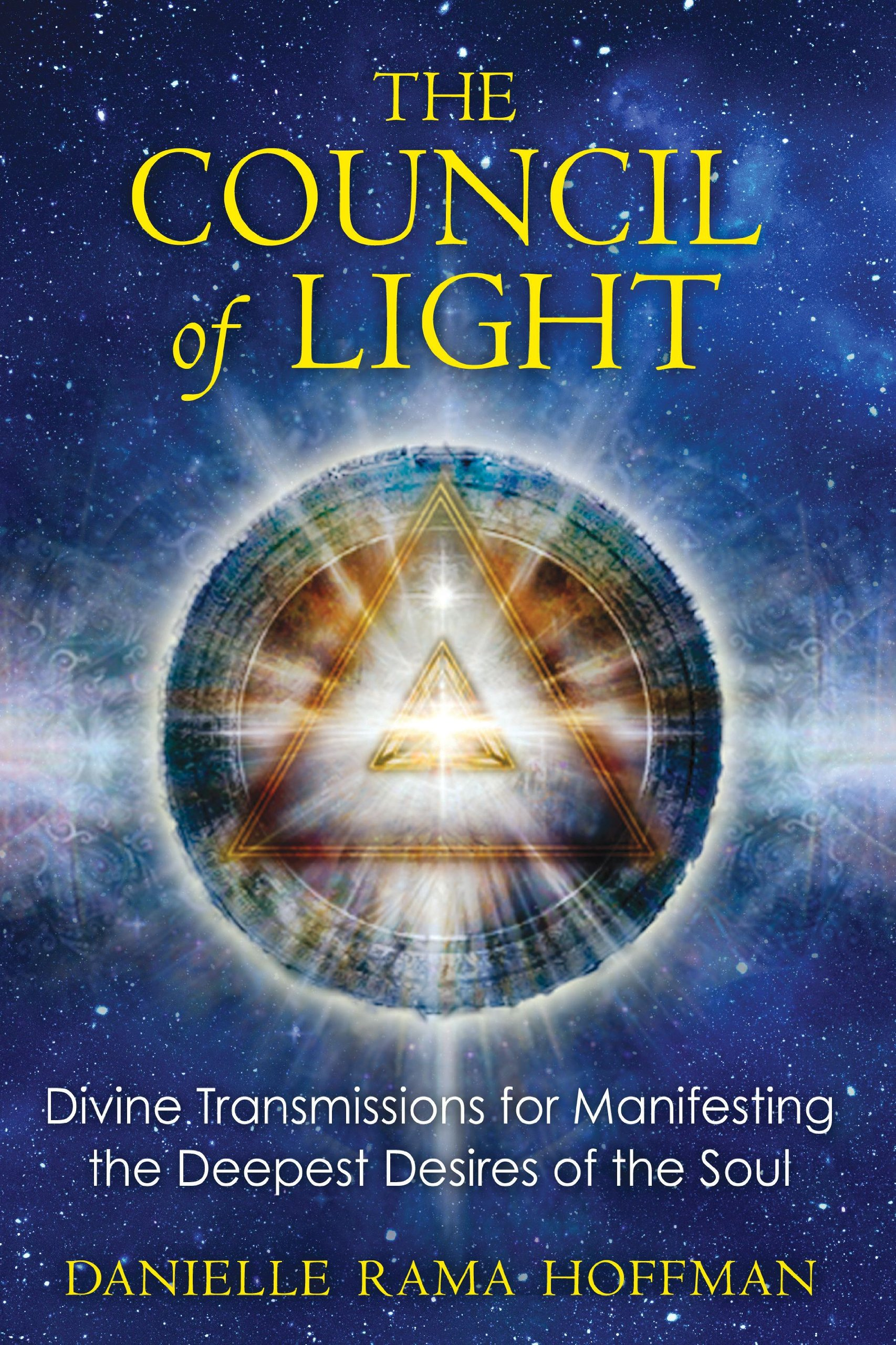 The Council Of Light: Divine Transmissions For Manifesting The Deepest  Desires Of The Soul: Danielle Rama Hoffman: 9781591431633: Amazon: Books