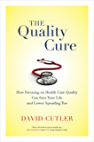 The Quality Cure: How Focusing on Health Care Quality Can Save Your Life and Lower Spending Too (Wildavsky Forum Series)