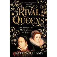 Rival Queens: The Betrayal of Mary, Queen of Scots