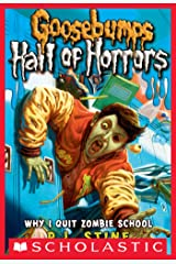 Goosebumps: Hall of Horrors #4: Why I Quit Zombie School (Goosebumps Hall of Horrors) Kindle Edition