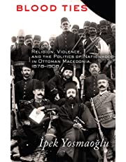 Blood Ties: Religion, Violence and the Politics of Nationhood in Ottoman Macedonia, 1878-1908