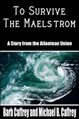 To Survive the Maelstrom: A Tale from the Atlantean Union (Peter Welmsley Book 1) Kindle Edition