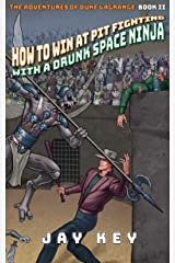 How to Win at Pit Fighting with a Drunk Space Ninja (The Adventures of Duke LaGrange Book 2) Kindle Edition