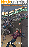 How to Win at Pit Fighting with a Drunk Space Ninja (The Adventures of Duke LaGrange Book 2)