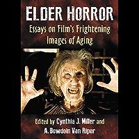 Elder Horror: Essays on Film's Frightening Images of Aging