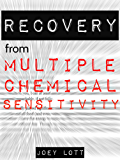 Recovery from Multiple Chemical Sensitivity: How I Recovered After Years of Debilitating MCS (English Edition)
