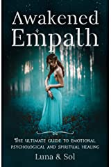 Awakened Empath: The Ultimate Guide to Emotional, Psychological and Spiritual Healing Kindle Edition