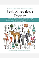 Let's Create a Forest in Two Styles, Folk and Kawaii: How to Draw with Amanda Gatton Kindle Edition