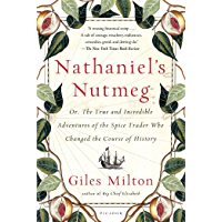 Nathaniel's Nutmeg: or, The True and Incredible Adventures of the Spice Trader Who Changed the Course of History