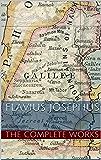 Flavius Josephus: The Complete Works of Flavius Josephus