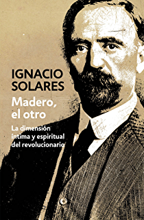 Madero, el otro (Spanish Edition)