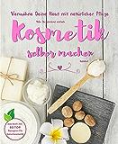 Verwöhne Deine Haut mit natürlicher Pflege: Wie Du spielend einfach Kosmetik selber machen kannst - das Buch mit 60 TOP Rezepten für Naturkosmetik