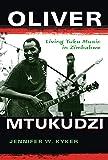Oliver Mtukudzi: Living Tuku Music in Zimbabwe (African Expressive Cultures)