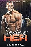 Saving Her: Marine Corps Bears: Book 2