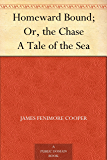 Homeward Bound; Or, the Chase A Tale of the Sea
