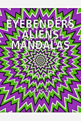 Eye Benders Aliens and Mandalas (Eye Benders, Aliens, Ufos, Mandalas, Pyramids, and Optical Illusions by Eric Z Book 1) Kindle Edition