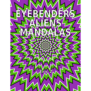 Eye Benders Aliens and Mandalas (Eye Benders, Aliens, Ufos, Mandalas, Pyramids, and Optical Illusions by Eric Z Book 1)