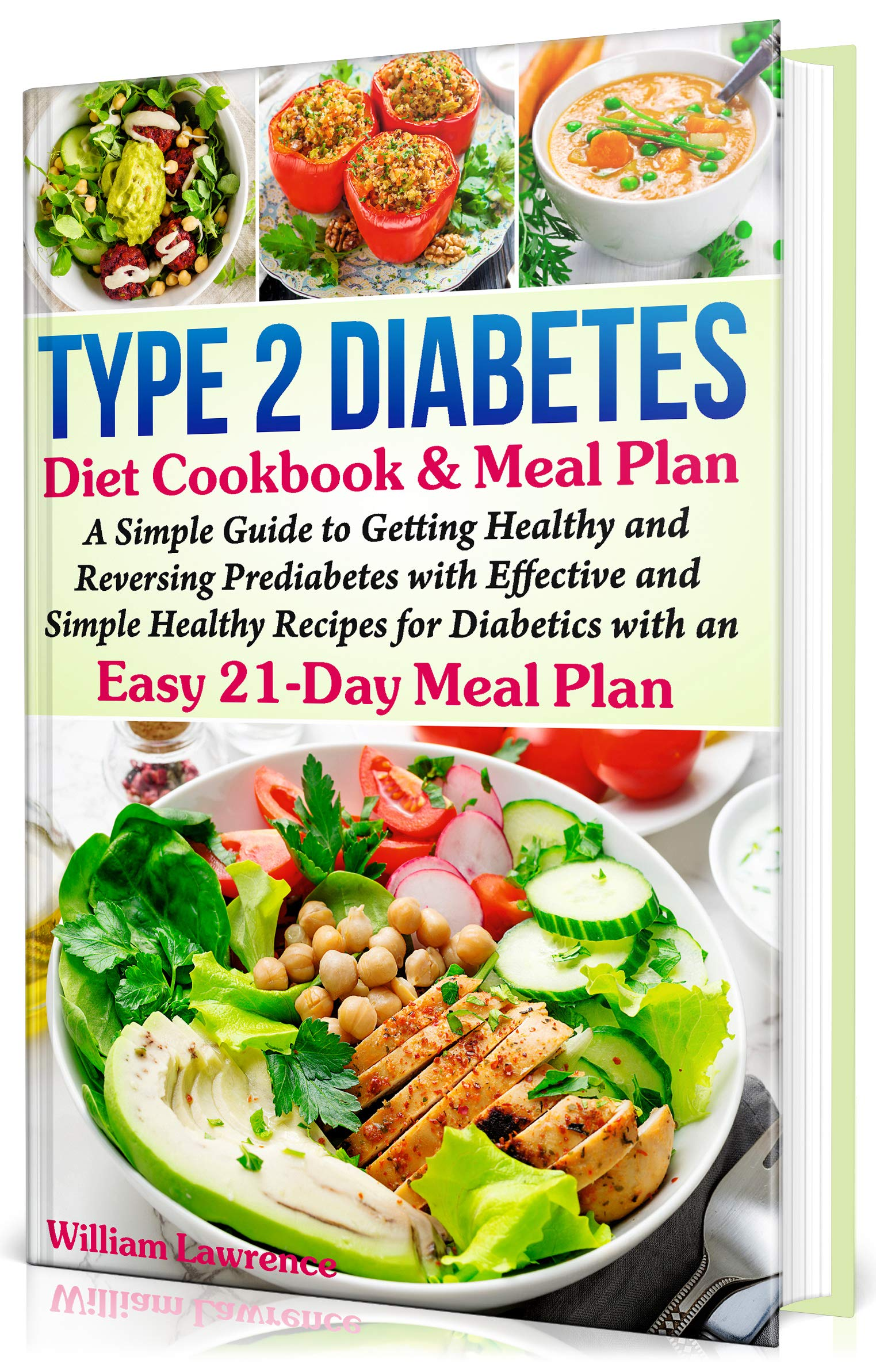 Download Type 2 Diabetes Diet Cookbook & Meal Plan: A Simple Guide to Getting Healthy and Reversing Prediabetes with Effective and Simple Healthy Recipes for Diabetics with an Easy 21-Day Meal Plan by William Lawrence