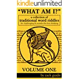 What Am I? - A Collection Of Traditional Word Riddles - VOLUME ONE
