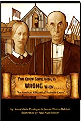 You Know Something Is Wrong When.....: An American Affidavit of Probable Cause Kindle Edition