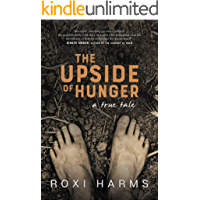 The Upside of Hunger: based on the true story of a boy unbroken by the horrors of WW2, and the man he became as a result