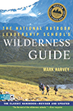 The National Outdoor Leadership School's Wilderness Guide: The Classic Handbook, Revised and Updated