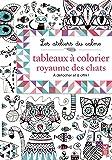 Les ateliers du calme - Coloriages royaume des chats: Tableaux à colorier