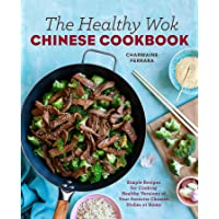 Healthy Wok Chinese Cookbook: Fresh Recipes to Sizzle, Steam, and Stir-Fry Restaurant Favorites at Home