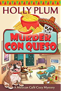 Murder Con Queso A Mexican Cafe Cozy Mystery Series Book 7