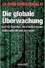 Die globale Überwachung: Der Fall Snowden, die amerikanischen Geheimdienste und die Folgen (German Edition) Kindle Edition