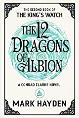 The Twelve Dragons of Albion (The King's Watch Book 2) Kindle Edition