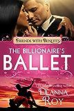 The Billionaire's Ballet: A Contemporary Billionaire Friends to Lovers Romance (Friends with Benefits)