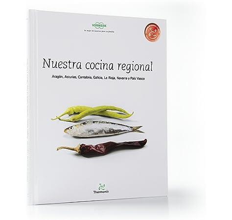 Nuestra Cocina Regional. Aragón, Asturias, Cantabria, Galicia, La Rioja, Navarra y País Vasco: Amazon.es: Vorwerk Thermomix: Libros
