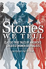 The Stories We Tell: Classic True Tales by America's Greatest Women Journalists Kindle Edition