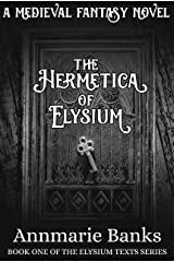 The Hermetica of Elysium: Book One of the Elysium Texts Series Kindle Edition