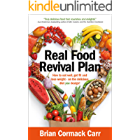 Real Food Revival Plan: How to eat well, get fit and lose weight - on the delicious diet YOU design! (English Edition)