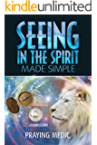 Seeing in the Spirit Made Simple (The Kingdom of God Made Simple Book 2)