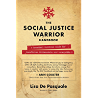 The Social Justice Warrior Handbook: A Practical Survival Guide for Snowflakes, Millennials, and Generation Z (English Edition)