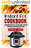 Instant Pot Cookbook: 5 Ingredients or Less. Easy, Delicious & Healthy Instant Pot Recipes for Your Family