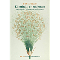 El infinito en un junco: La invención de los libros en el mundo antiguo (Biblioteca de Ensayo / Serie mayor nº 105) (Spanish Edition)