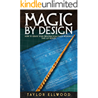 Magic by Design: How to create your own practical magic workings that get results (How Magic Works Book 5)