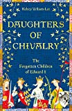 Daughters of Chivalry: The Forgotten Children of Edward I