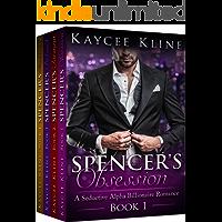 Billionaire Romance Box Set: Spencer's Obsession: The Complete Collection -- Books 1-4 (A Seductive Alpha Billionaire Romance Series)