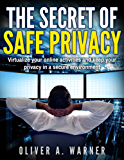 The Secret of Safe Privacy: Virtualize your online activities and keep your privacy in a secure environment